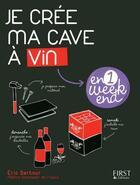 Couverture du livre « Je crée ma cave à vin en un week-end » de Dan Nisand aux éditions First