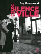 Couverture du livre « Le silence de la ville » de Guy Konopnicki aux éditions Jbz Et Cie