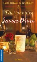 Couverture du livre « Dictionnaire du savoir-vivre » de De La Cotiniere Alar aux éditions De Boree