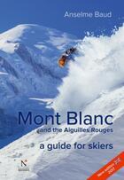 Couverture du livre « Mont Blanc and the Aiguilles Rouges ; a guide for skiers (édition 2017) » de Anselme Baud aux éditions Nevicata