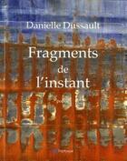 Couverture du livre « Fragments de l'instant » de Danielle Dussault aux éditions Triptyque