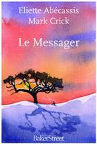 Couverture du livre « Le messager » de Eliette Abecassis et Mark Crick aux éditions Baker Street