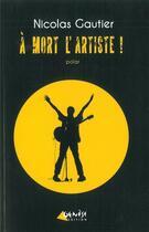 Couverture du livre « A Mort L'Artiste » de Nicolas Gautier aux éditions Genese