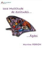 Couverture du livre « Une multitude de solitudes...âgées » de Martine Perron aux éditions Petrarque