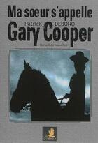 Couverture du livre « Ma soeur s'appelle gary cooper » de Patrick Debono aux éditions Le Faucon D'or