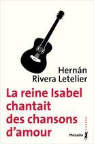 Couverture du livre « La reine Isabel chantait des chansons d'amour » de Hernan Rivera Letelier aux éditions Metailie