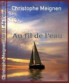 Couverture du livre « Au fil de l'eau » de Christophe Meignen aux éditions Europe Editions