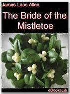 Couverture du livre « The Bride of the Mistletoe » de James Lane Allen aux éditions Ebookslib