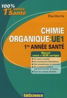 Couverture du livre « Chimie organique ; UE1 ; 1ère année santé ; cours, exercices, annales et QCM corrigés (3e édition) » de Elise Marche aux éditions Ediscience