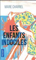 Couverture du livre « Les enfants indociles » de Marie Charrel aux éditions Pocket