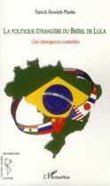 Couverture du livre « La politique étrangère du Brésil de Lula ; une émergence contestée » de Patrick Howlett-Martin aux éditions L'harmattan