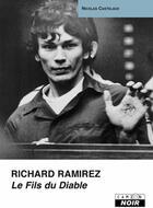 Couverture du livre « Richard Ramirez ; le fils du diable » de Nicolas Castelaux aux éditions Camion Blanc