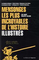 Couverture du livre « Les mensonges les plus incroyables de l'histoire ; illustrés » de Philippe Valode et Luc Mary aux éditions L'opportun