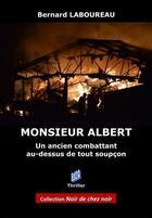 Couverture du livre « Monsieur Albert ; un ancien combattant au-dessus de tout soupçon » de Bernard Laboureau aux éditions Auteurs D'aujourd'hui