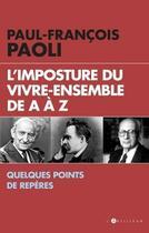 Couverture du livre « L'imposture du vivre ensemble de A à Z » de Paul-Francois Paoli aux éditions L'artilleur