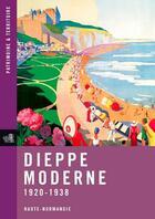 Couverture du livre « Dieppe moderne, 1920-1938 ; Haute-Normandie » de Collectif aux éditions Point De Vues