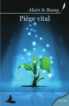 Couverture du livre « Piège vital » de Alain Le Bussy aux éditions Griffe D'encre