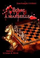 Couverture du livre « Échec à Marseille » de Jean-Francois Coubau aux éditions La Lampe De Chevet