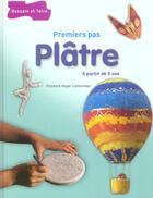 Couverture du livre « Platre Premiers Pas » de Florence Huyar-Letourneur aux éditions Dessain Et Tolra