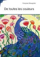 Couverture du livre « De toutes les couleurs » de Desaguilier Francoise aux éditions Publibook