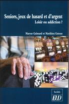 Couverture du livre « Seniors, jeux de hasard et d'argent - loisir ou addiction ? » de Gaimard Maryse / Gat aux éditions Pu De Dijon