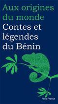 Couverture du livre « Contes et légendes du Bénin » de Benoit Maire et Magali Brieussel et Patrice Tonakpon Toton aux éditions Flies France