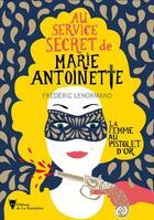 Couverture du livre « La femme au pistolet d'or ; au service secret de Marie-Antoinette » de Frederic Lenormand aux éditions La Martiniere