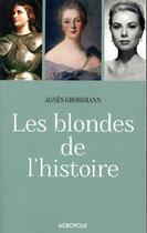 Couverture du livre « Les blondes de l'histoire » de Agnes Grossmann aux éditions Acropole