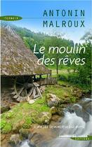 Couverture du livre « Le moulin des rêves » de Antonin Malroux aux éditions Succes Du Livre