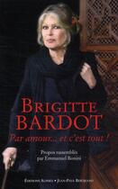 Couverture du livre « Par amour... et c'est tout ! » de Emmanuel Bonini et Brigitte Bardot aux éditions Alphee.jean-paul Bertrand