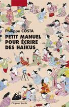 Couverture du livre « Petit manuel pour écrire des haïku » de Philippe Costa aux éditions Picquier