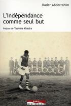 Couverture du livre « L'indépendance comme seul but » de Kader Abderrahim aux éditions Paris-mediterranee