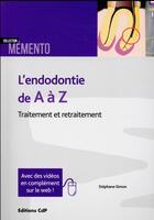 Couverture du livre « L'endodontie de A à Z ; traitement et retraitement (2e édition) » de Stephane Simon aux éditions Cahiers De Protheses