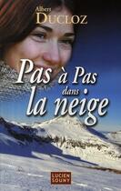 Couverture du livre « Pas à pas dans la neige » de Albert Ducloz aux éditions Lucien Souny