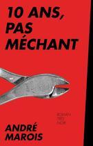 Couverture du livre « 10 ans, pas méchant » de Andre Marois aux éditions Courte Echelle