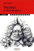 Couverture du livre « Vauban le bourguignon » de Alain Lequien aux éditions Editions De Bourgogne