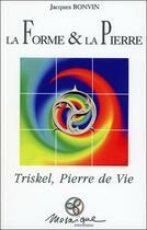Couverture du livre « La forme & la pierre ; triskel, pierre de vie » de Jacques Bonvin aux éditions Mosaique