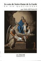 Couverture du livre « Ex-Voto De Notre Dame De La Garde , La Vie Quotidienne » de Felix Reynaud aux éditions La Thune