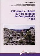 Couverture du livre « L'Homme à cheval sur les chemins de Compostelle, 1963 » de Denise Pericard-Mea et Henri Roque aux éditions C'est-a-dire