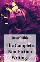 Couverture du livre « The Complete Non-Fiction Writings (Essays on Art + The Rise Of Historical Criticism + Poems in Prose + The Soul of a Man under Socialism + De Produndis and more) » de Oscar Wilde aux éditions E-artnow