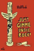 Couverture du livre « Just gimme indie Rock » de Halfbob aux éditions Vide Cocagne