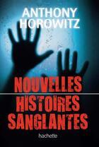 Couverture du livre « Nouvelles histoires sanglantes » de Horowitz-A aux éditions Hachette Romans