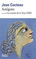 Couverture du livre « Antigone ; les mariés de la Tour Eiffel » de Jean Cocteau aux éditions Gallimard