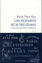 Couverture du livre « Les écrivains et le fait divers ; une autre histoire de la littérature » de Minh Tran Huy aux éditions Flammarion