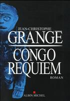 Couverture du livre « Congo requiem » de Jean-Christophe Grange aux éditions Albin Michel