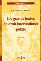 Couverture du livre « Les grands textes de droit international public (7e édition) » de Yann Kerbrat et Pierre-Marie Dupuy aux éditions Dalloz