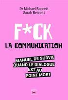Couverture du livre « Fuck la communication » de Sarah Bennett et Michael Bennett aux éditions Thierry Souccar