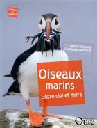 Couverture du livre « Oiseaux marins ; entre ciel et mers » de Fabrice Genevois et Christophe Barbraud aux éditions Quae