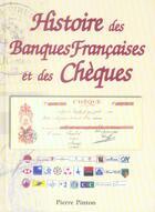 Couverture du livre « Histoire Des Banques Francaises Et Des Cheques » de Pierre Pinton aux éditions Communication Presse Edition