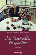 Couverture du livre « Les demoiselles du quartier » de Louise Tremblay D'Essiambre aux éditions Guy Saint-jean